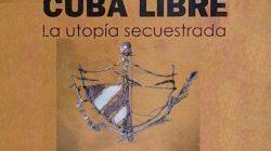 """Diez razones para leer """"Cuba libre: la utopía secuestrada"""""""